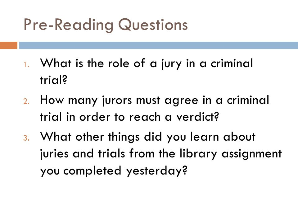 Pre-Reading Questions 1. What is the role of a jury in a criminal trial? 2. How many jurors must agree in a criminal trial in order to reach a verdict