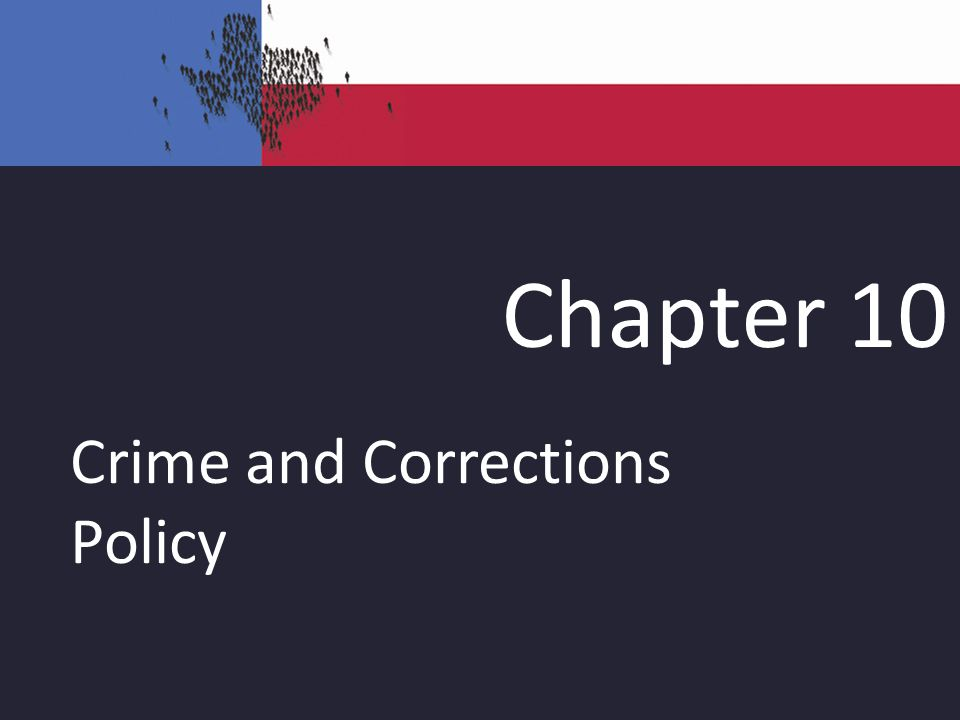 Chapter 10 Crime and Corrections Policy