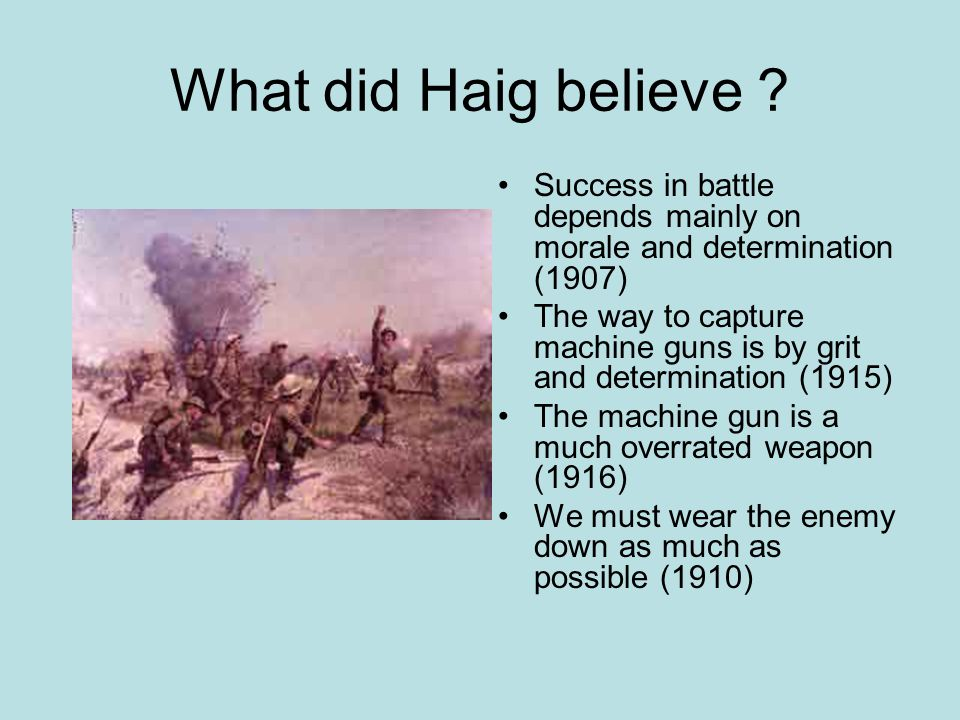 Your Task At each stage study the evidence Decide whether General Haig is guilty or not guilty of causing the slaughter at the Somme Give a reason for your decision StageGuilty or Not Reason 1 2 3 4 5 6