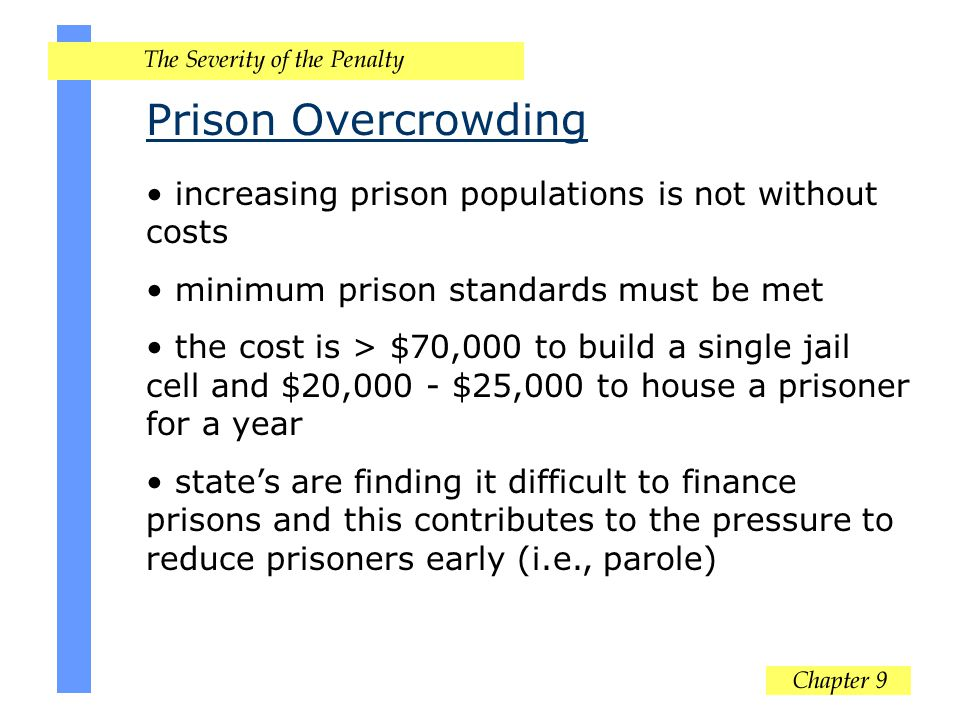 Prison Overcrowding increasing prison populations is not without costs minimum prison standards must be met the cost is > $70,000 to build a single ja
