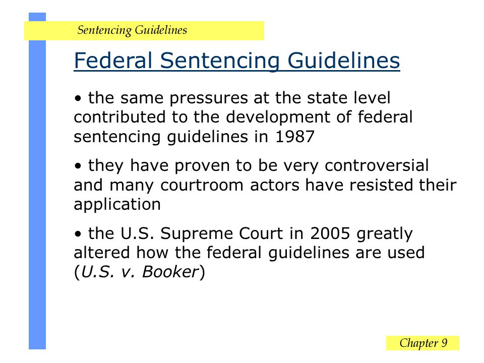Federal Sentencing Guidelines the same pressures at the state level contributed to the development of federal sentencing guidelines in 1987 they have