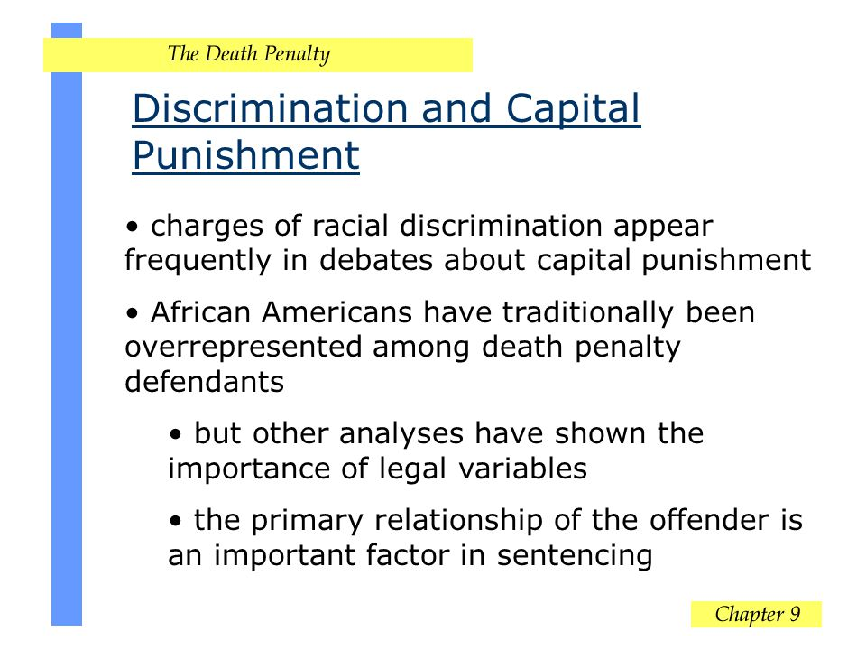 Discrimination and Capital Punishment charges of racial discrimination appear frequently in debates about capital punishment African Americans have tr