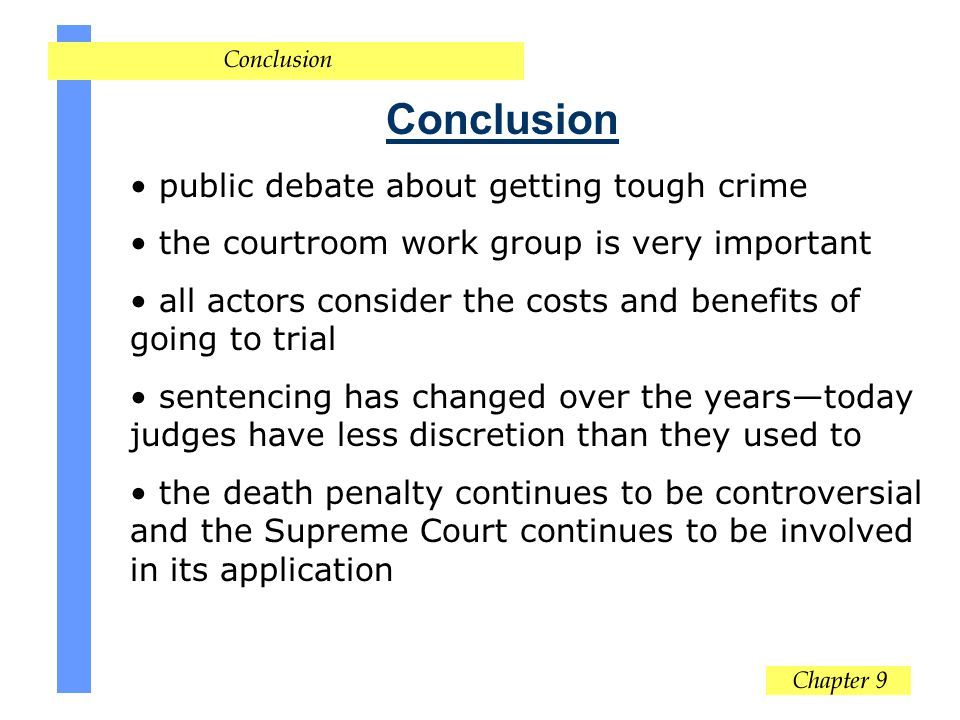 Conclusion public debate about getting tough crime the courtroom work group is very important all actors consider the costs and benefits of going to t