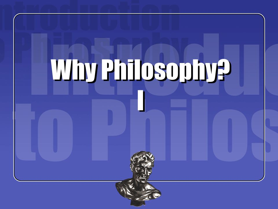 Why Philosophy? I
