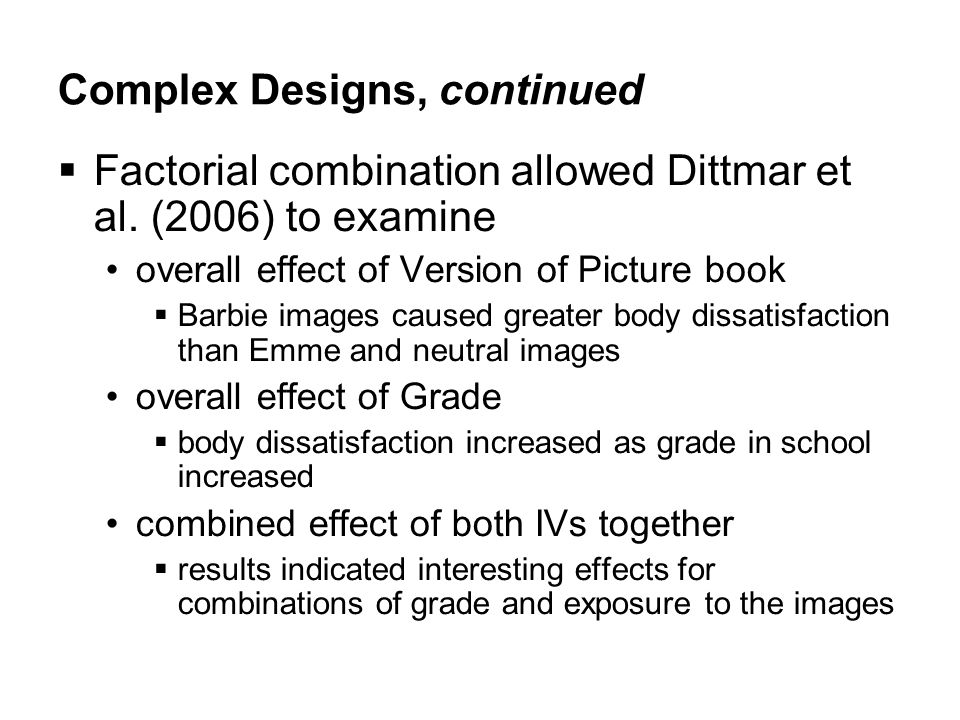 Complex Designs, continued  Factorial combination allowed Dittmar et al.