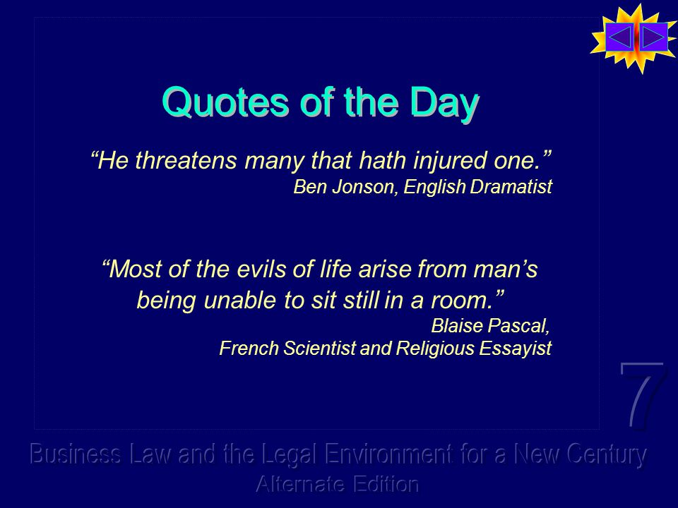 """Quotes of the Day """"He threatens many that hath injured one."""" Ben Jonson, English Dramatist """"Most of the evils of life arise from man's being unable to"""