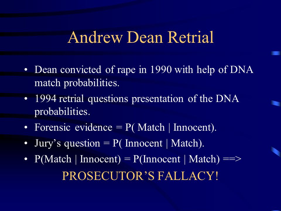 Andrew Dean Retrial Dean convicted of rape in 1990 with help of DNA match probabilities.