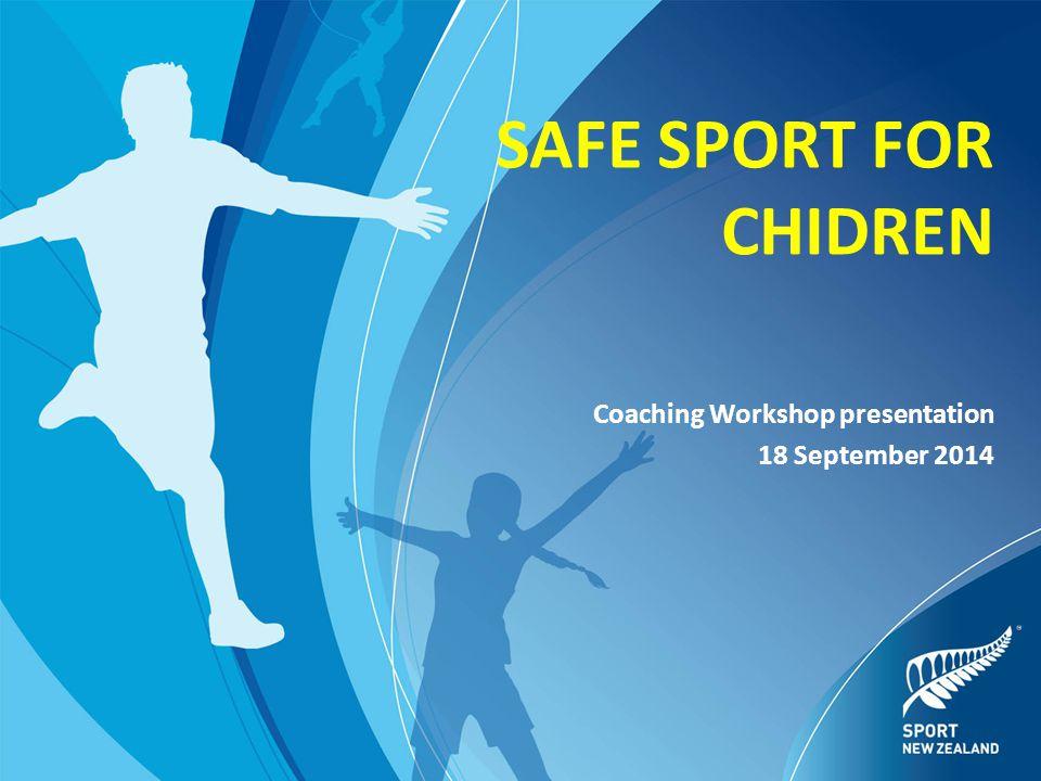 SAFE SPORT FOR CHIDREN Coaching Workshop presentation 18 September 2014