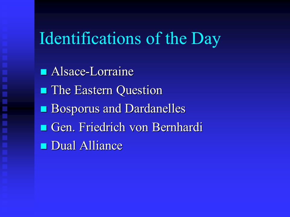 Identifications of the Day Alsace-Lorraine Alsace-Lorraine The Eastern Question The Eastern Question Bosporus and Dardanelles Bosporus and Dardanelles