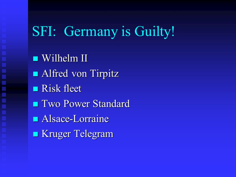 SFI: Germany is Guilty! Wilhelm II Wilhelm II Alfred von Tirpitz Alfred von Tirpitz Risk fleet Risk fleet Two Power Standard Two Power Standard Alsace