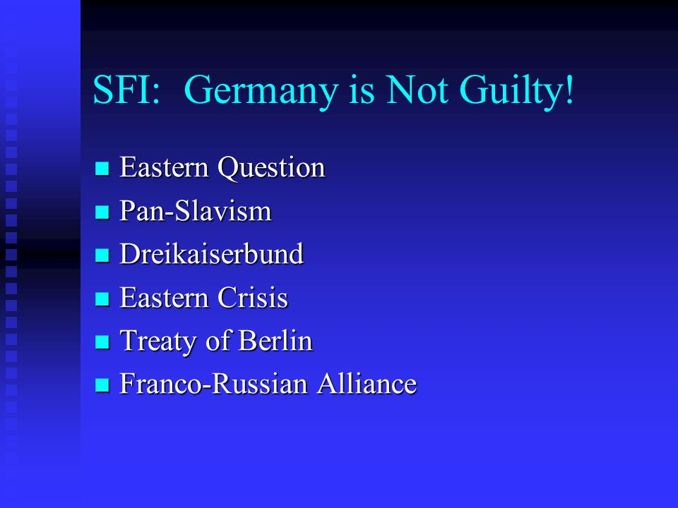 SFI: Germany is Not Guilty! Eastern Question Eastern Question Pan-Slavism Pan-Slavism Dreikaiserbund Dreikaiserbund Eastern Crisis Eastern Crisis Trea