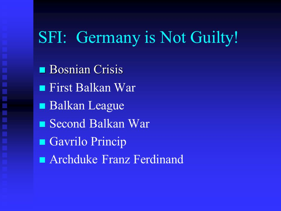 SFI: Germany is Not Guilty! Bosnian Crisis Bosnian Crisis First Balkan War Balkan League Second Balkan War Gavrilo Princip Archduke Franz Ferdinand