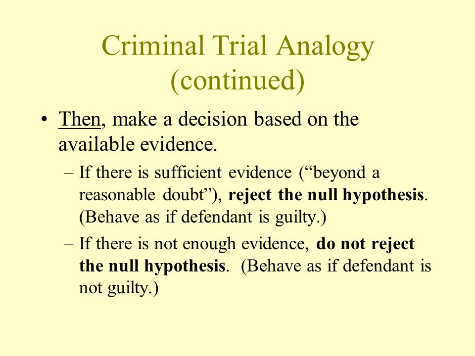 Criminal Trial Analogy (continued) Then, make a decision based on the available evidence.