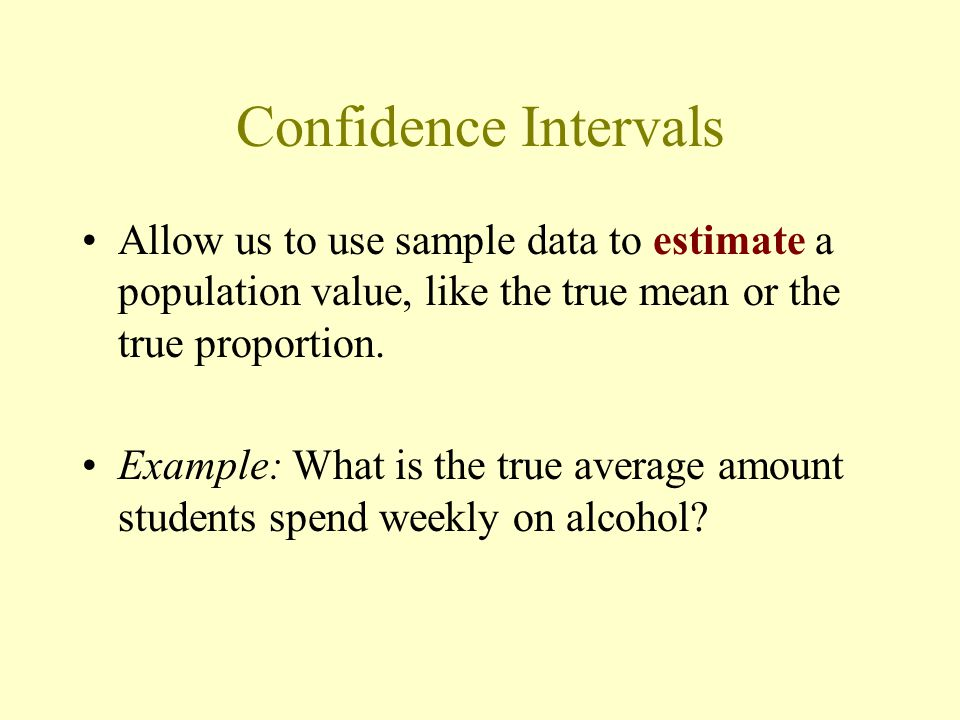 Confidence Intervals Allow us to use sample data to estimate a population value, like the true mean or the true proportion.