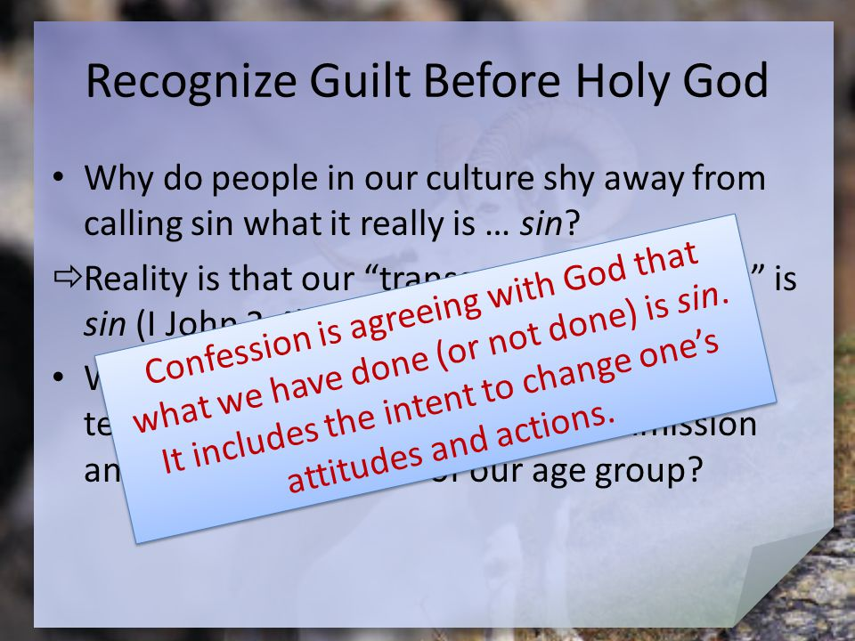 "Recognize Guilt Before Holy God Why do people in our culture shy away from calling sin what it really is … sin?  Reality is that our ""transgression o"