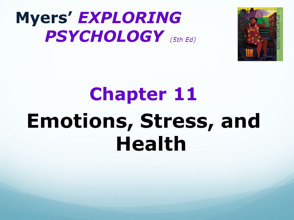 Myers' EXPLORING PSYCHOLOGY (5th Ed) Chapter 11 Emotions, Stress, and Health