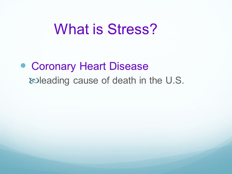What is Stress? Coronary Heart Disease leading cause of death in the U.S.