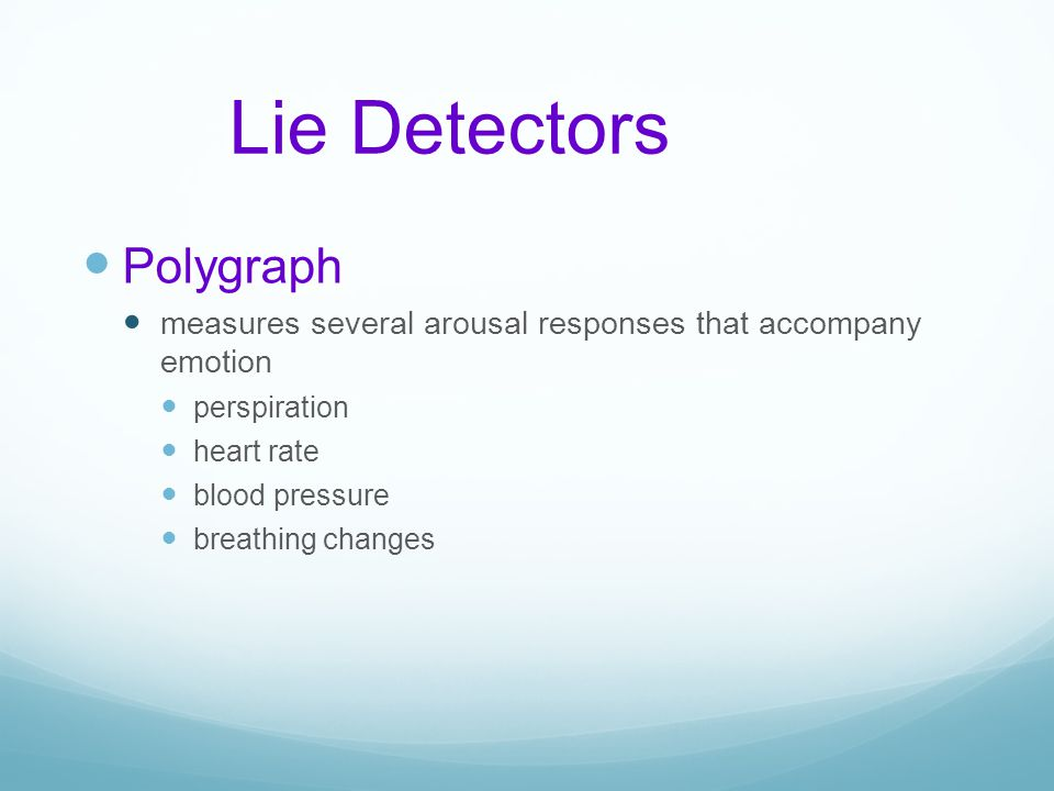 Lie Detectors Polygraph measures several arousal responses that accompany emotion perspiration heart rate blood pressure breathing changes