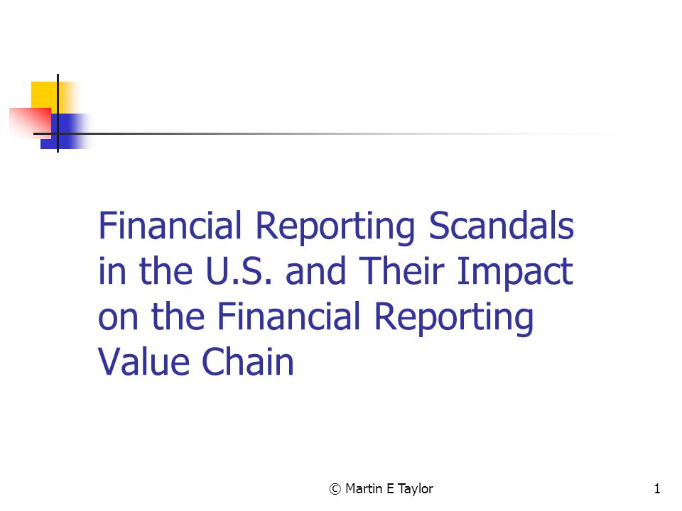 © Martin E Taylor1 Financial Reporting Scandals in the U.S.