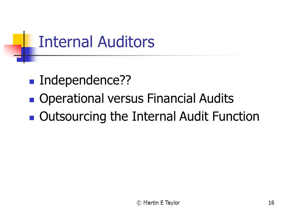 © Martin E Taylor16 Internal Auditors Independence?.