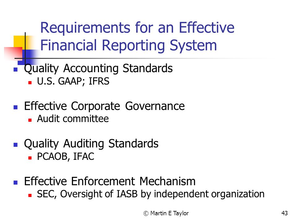 © Martin E Taylor43 Requirements for an Effective Financial Reporting System Quality Accounting Standards U.S.