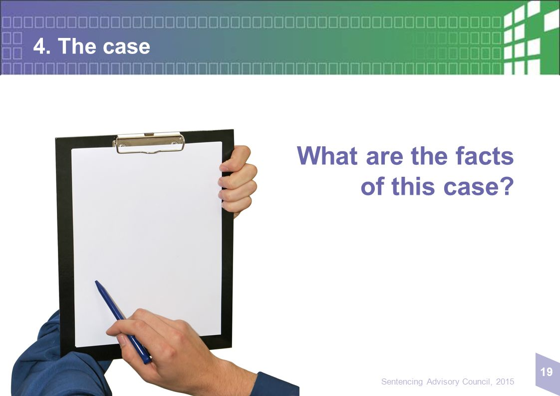 19 Sentencing Advisory Council, 2015 4. The case What are the facts of this case