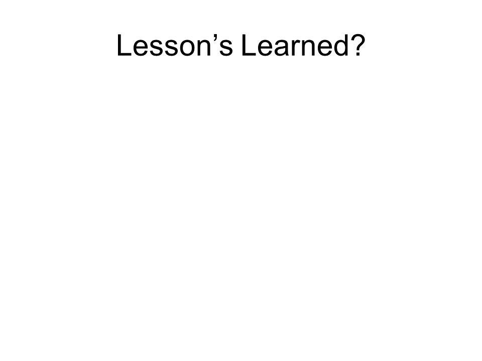 Lesson's Learned?