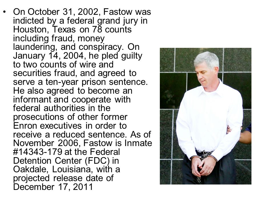 On October 31, 2002, Fastow was indicted by a federal grand jury in Houston, Texas on 78 counts including fraud, money laundering, and conspiracy. On