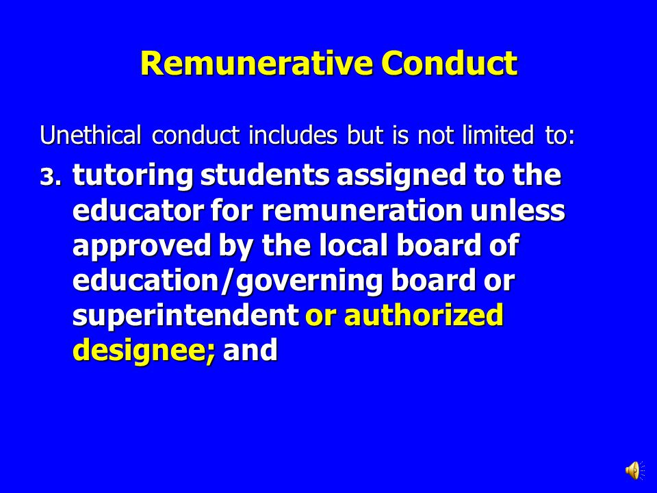 Remunerative Conduct Unethical conduct includes but is not limited to: 2.