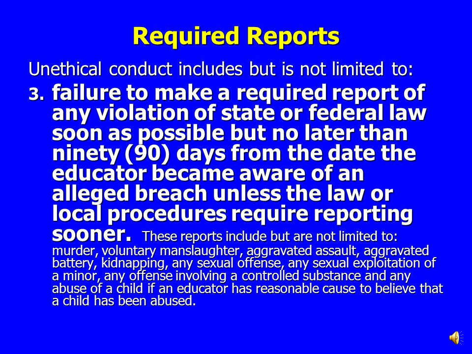 Required Reports Unethical conduct includes but is not limited to: 1.