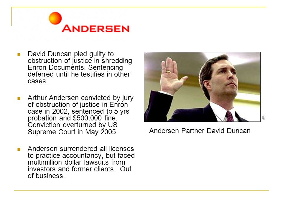 David Duncan pled guilty to obstruction of justice in shredding Enron Documents. Sentencing deferred until he testifies in other cases. Arthur Anderse