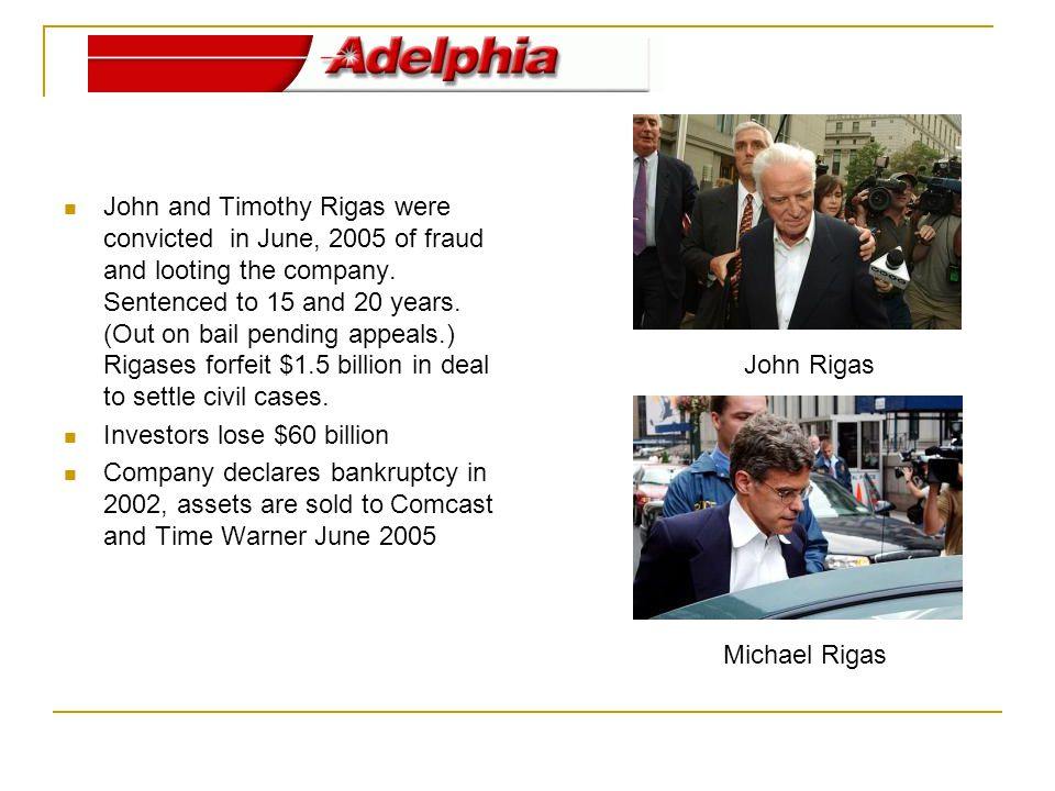 John and Timothy Rigas were convicted in June, 2005 of fraud and looting the company.