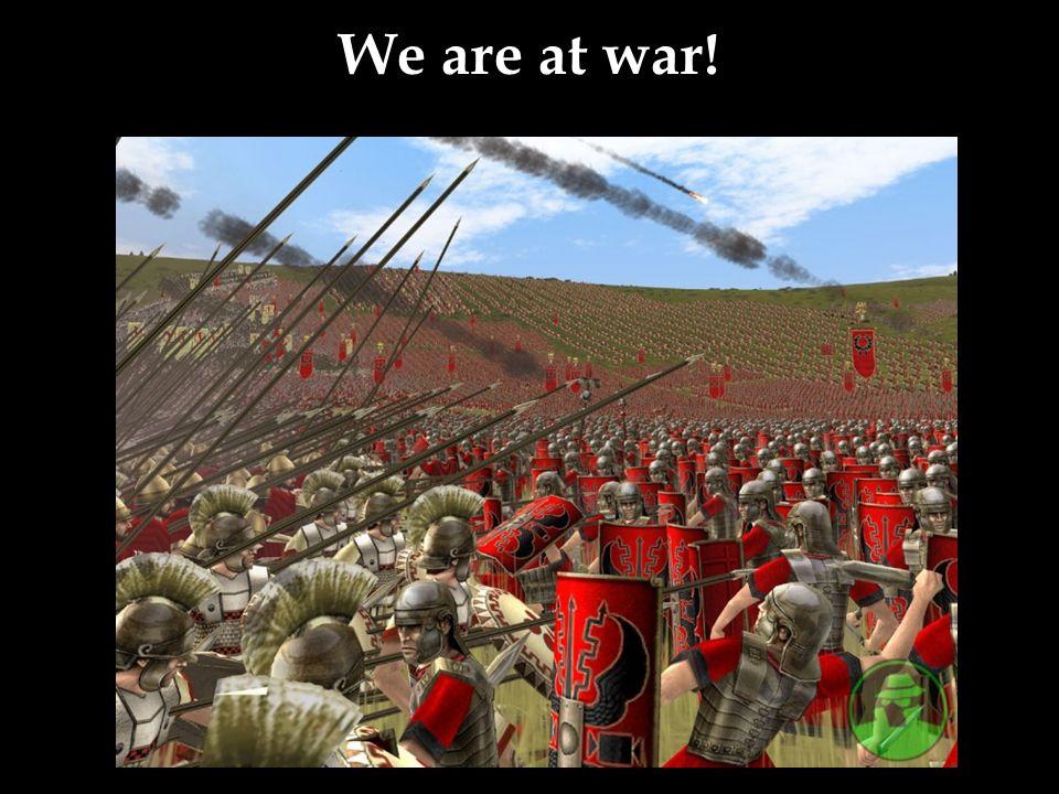 We are at war!