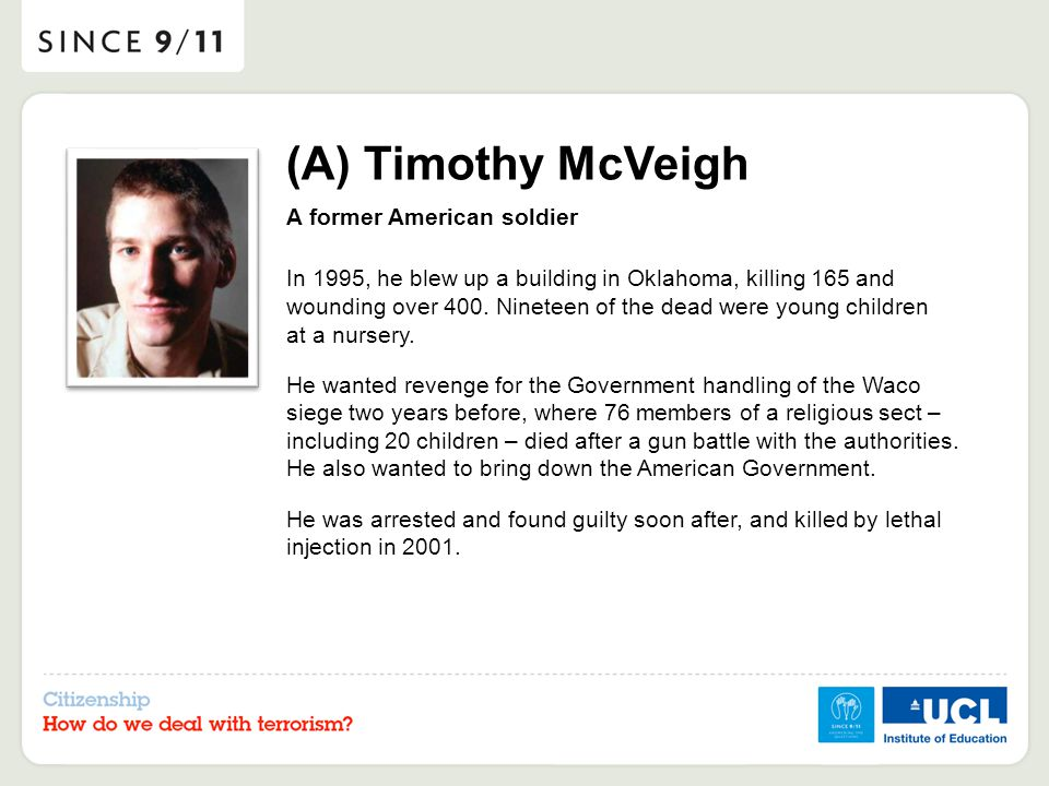 (A) Timothy McVeigh A former American soldier In 1995, he blew up a building in Oklahoma, killing 165 and wounding over 400.