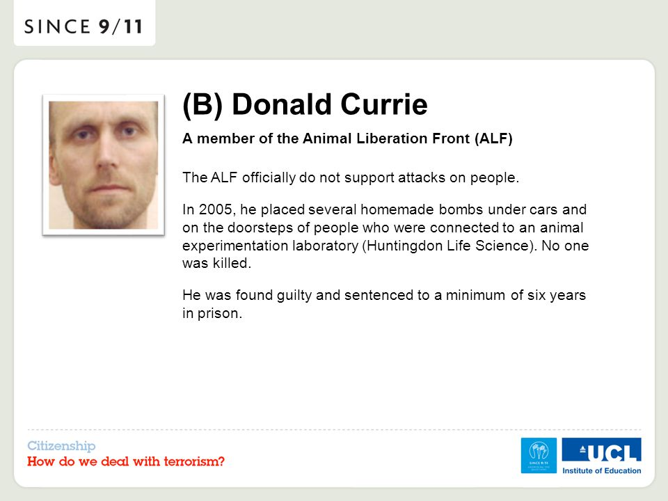 (B) Donald Currie A member of the Animal Liberation Front (ALF) The ALF officially do not support attacks on people.