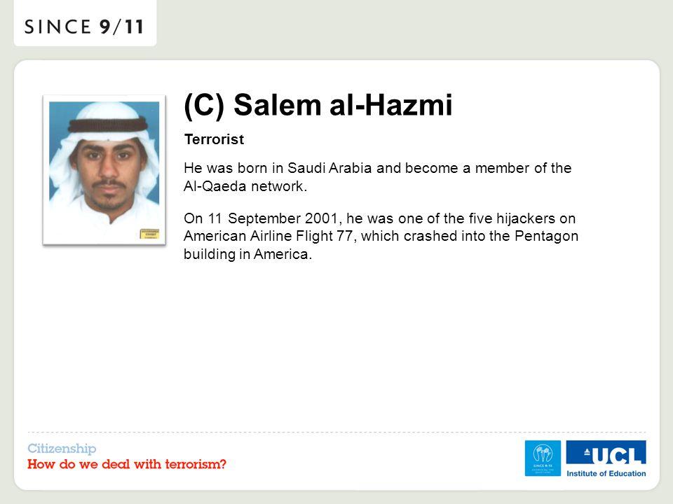 (C) Salem al-Hazmi Terrorist He was born in Saudi Arabia and become a member of the Al-Qaeda network. On 11 September 2001, he was one of the five hij
