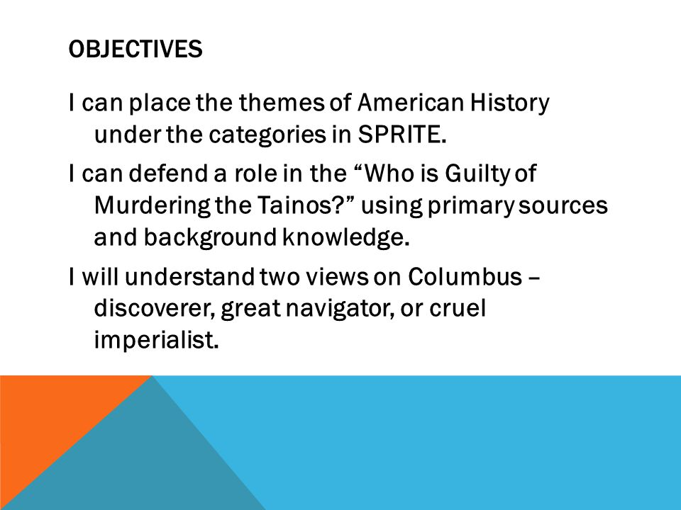OBJECTIVES I can place the themes of American History under the categories in SPRITE.