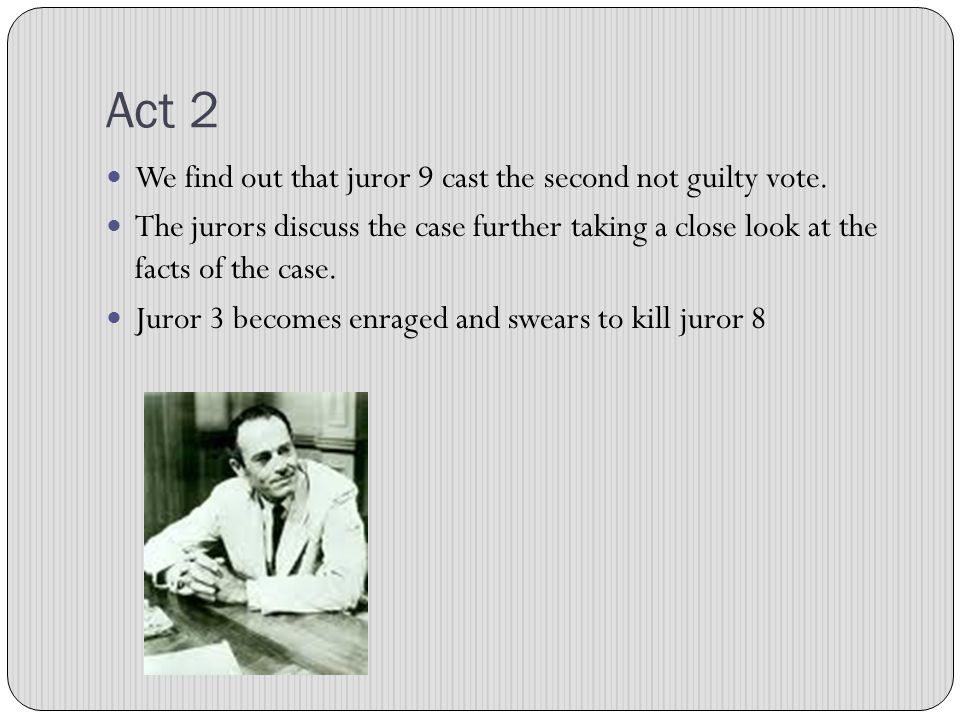 Act 1 Takes place in a jury room where most of the jurors think the defendant is guilty of murder.