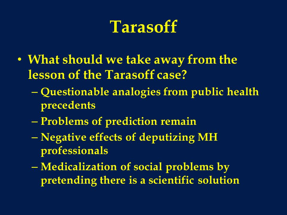 Tarasoff What should we take away from the lesson of the Tarasoff case.