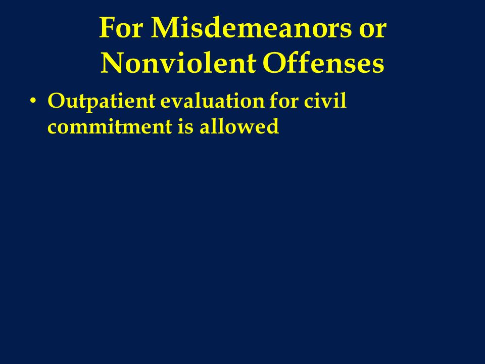 For Misdemeanors or Nonviolent Offenses Outpatient evaluation for civil commitment is allowed