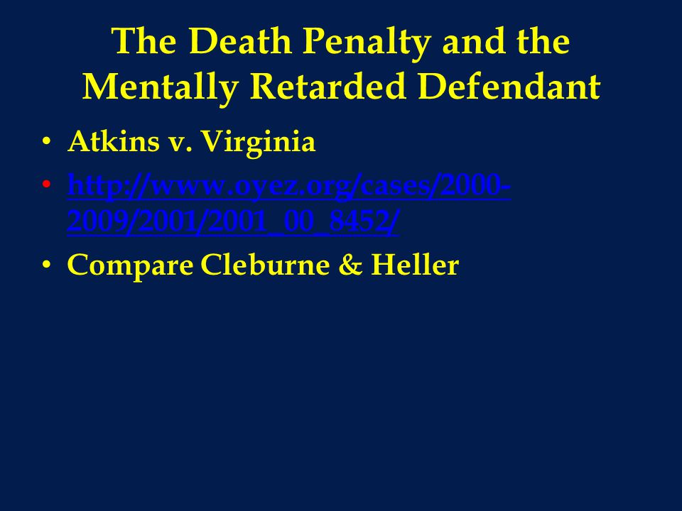 The Death Penalty and the Mentally Retarded Defendant Atkins v.