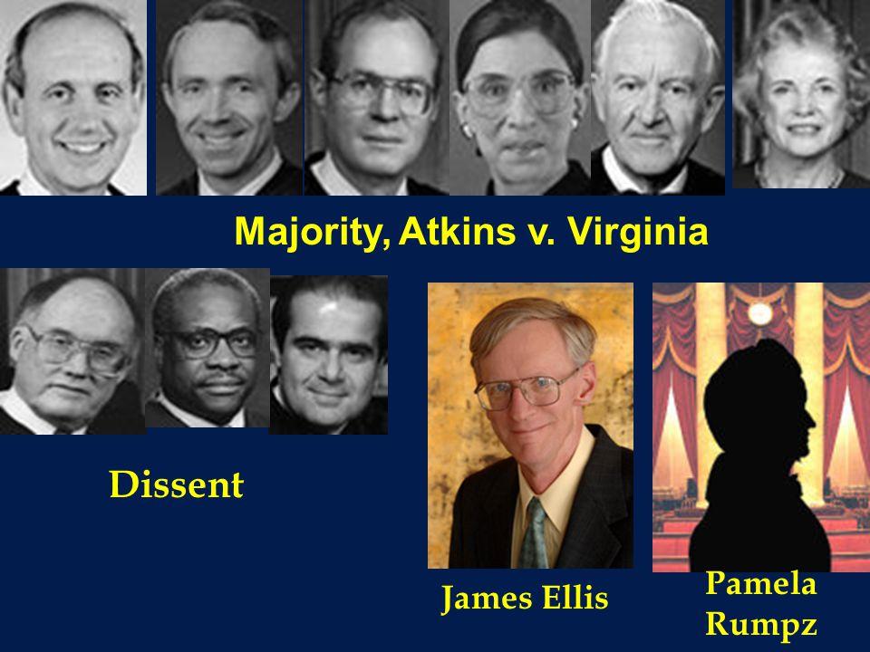 Majority, Atkins v. Virginia Dissent Pamela Rumpz James Ellis