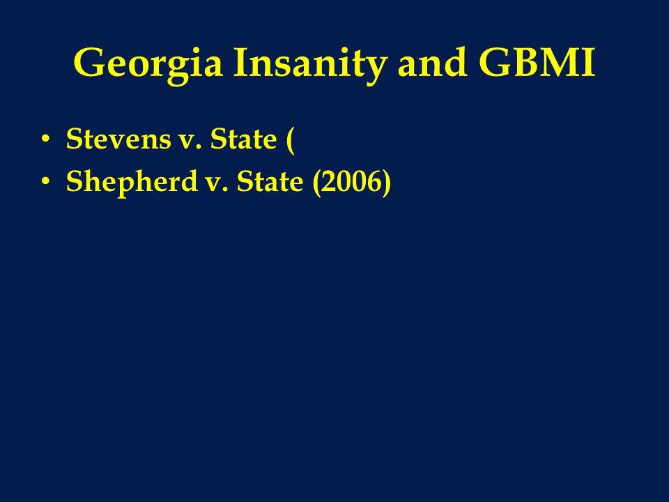 Georgia Insanity and GBMI Stevens v. State ( Shepherd v. State (2006)