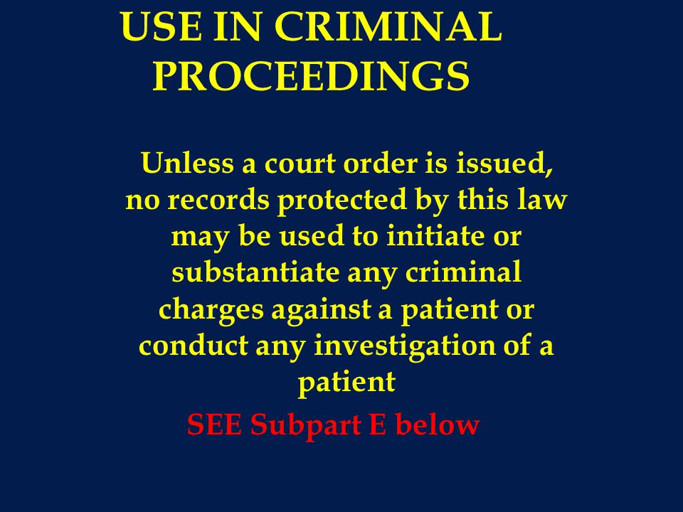 USE IN CRIMINAL PROCEEDINGS Unless a court order is issued, no records protected by this law may be used to initiate or substantiate any criminal char