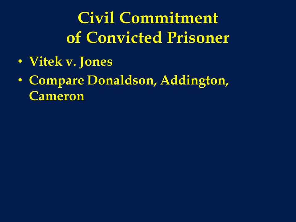 Civil Commitment of Convicted Prisoner Vitek v. Jones Compare Donaldson, Addington, Cameron