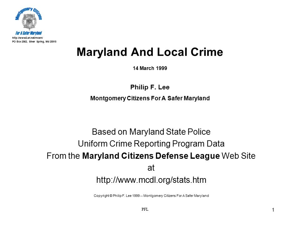 http://www2.ari.net/mcsm/ PO Box 2563, Silver Spring, Md 20915 PFL 1 Maryland And Local Crime 14 March 1999 Philip F. Lee Montgomery Citizens For A Sa