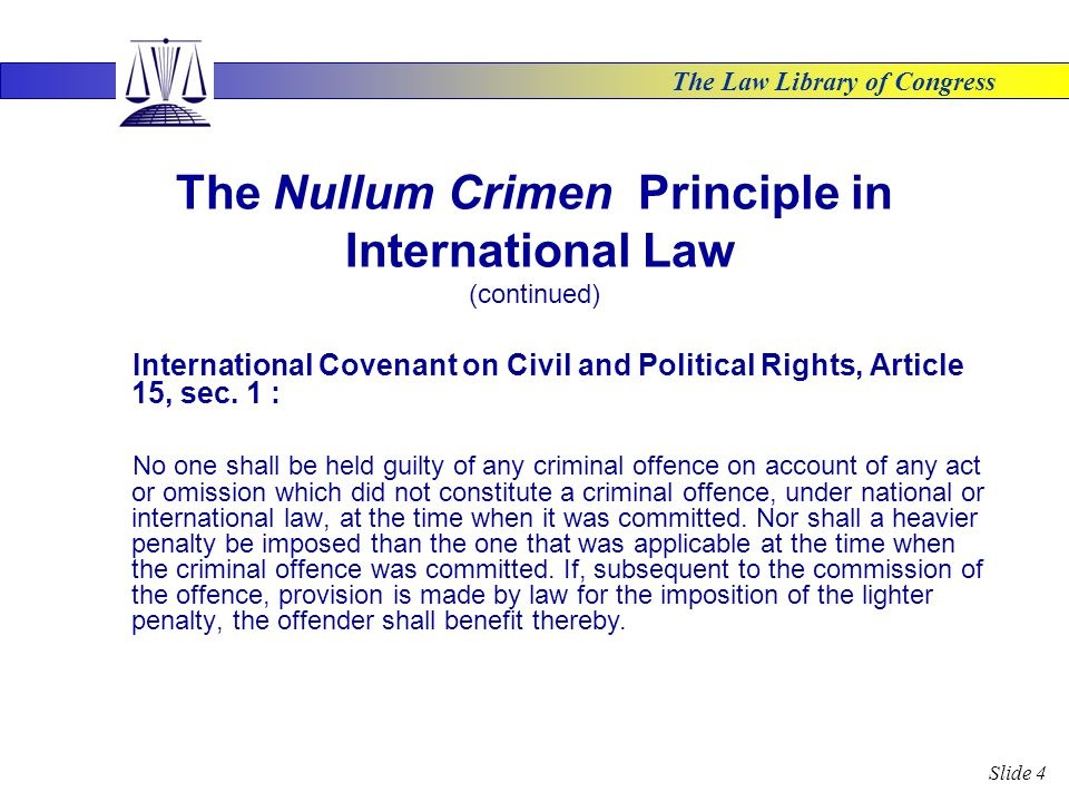 The Law Library of Congress Slide 4 The Nullum Crimen Principle in International Law (continued) International Covenant on Civil and Political Rights, Article 15, sec.