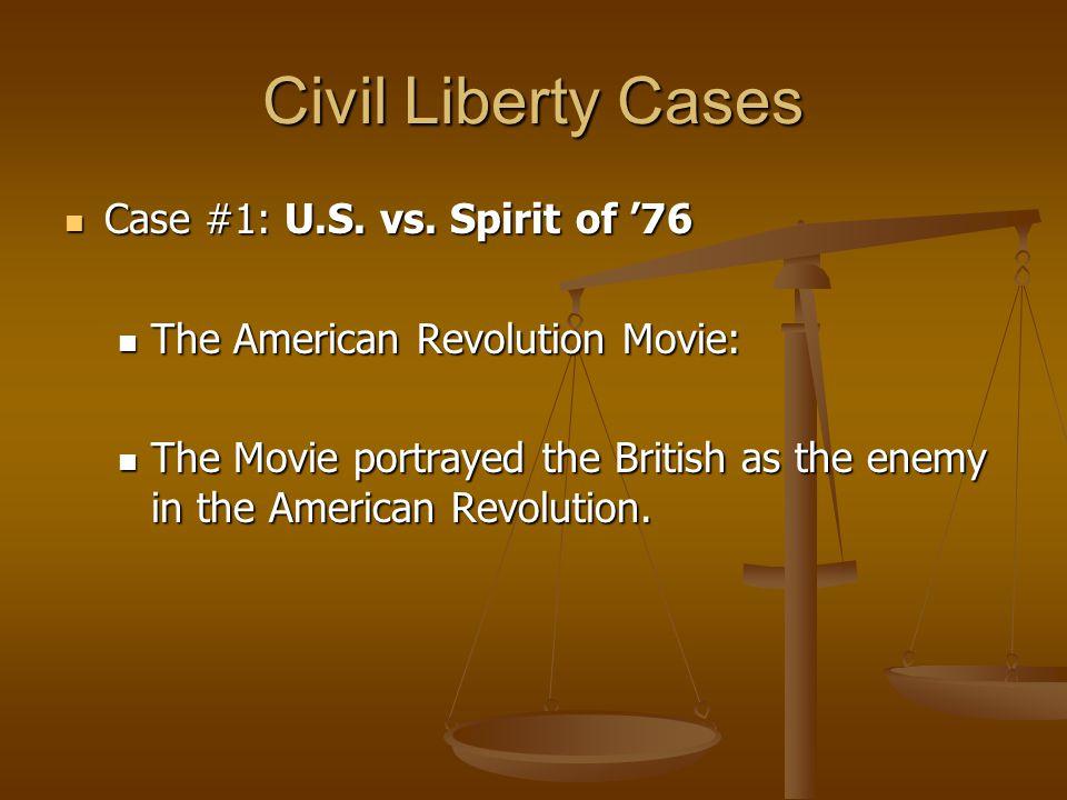 Civil Liberty Cases Case #1: U.S. vs. Spirit of '76 Case #1: U.S. vs. Spirit of '76 The American Revolution Movie: The American Revolution Movie: The