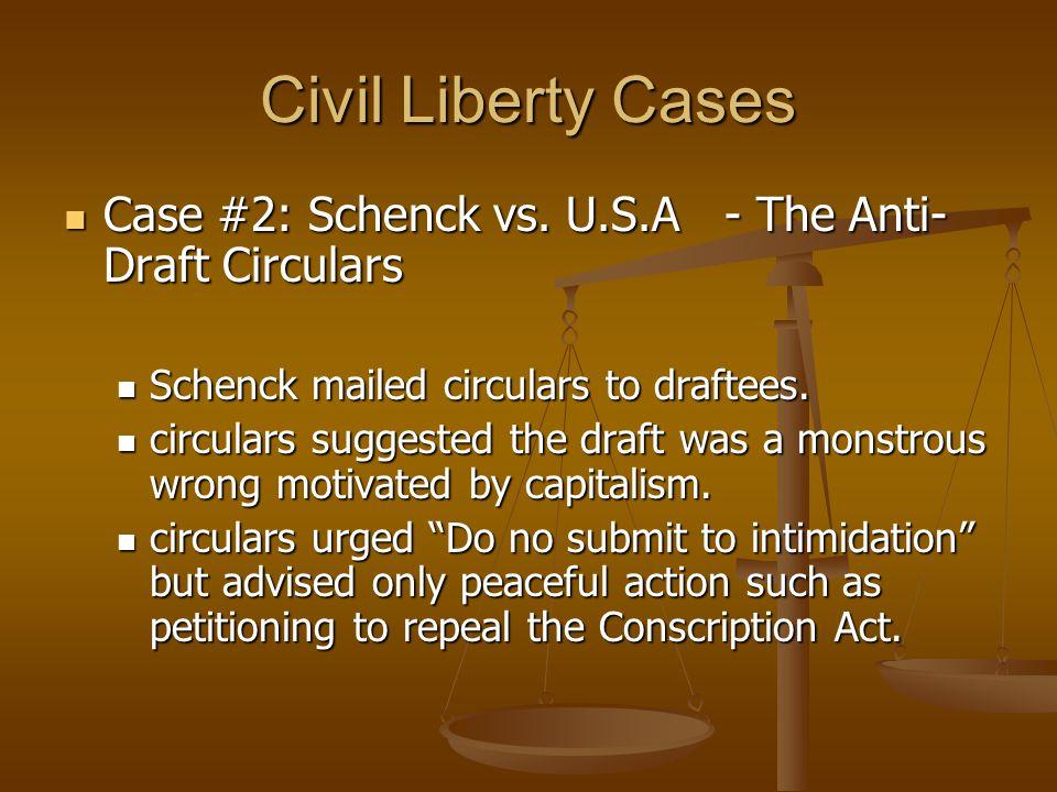 Civil Liberty Cases Case #2: Schenck vs. U.S.A - The Anti- Draft Circulars Case #2: Schenck vs. U.S.A - The Anti- Draft Circulars Schenck mailed circu