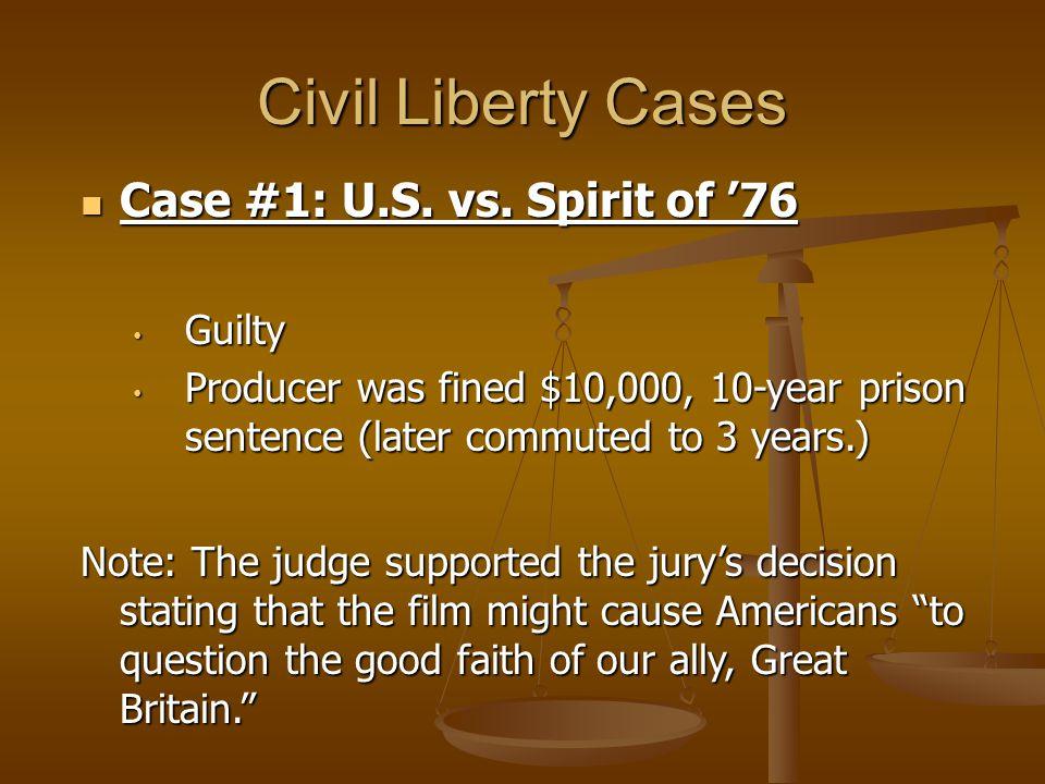 Civil Liberty Cases Case #1: U.S. vs. Spirit of '76 Case #1: U.S. vs. Spirit of '76 Guilty Guilty Producer was fined $10,000, 10-year prison sentence